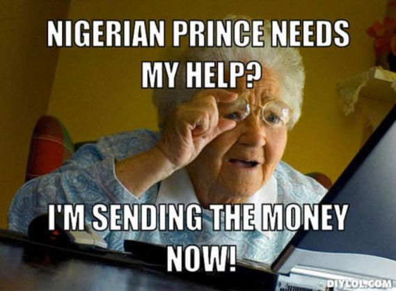 e-internet-meme-generator-nigerian-prince-needs-my-help-i-m-sending-the-money-now-07e247-569x418.jpg