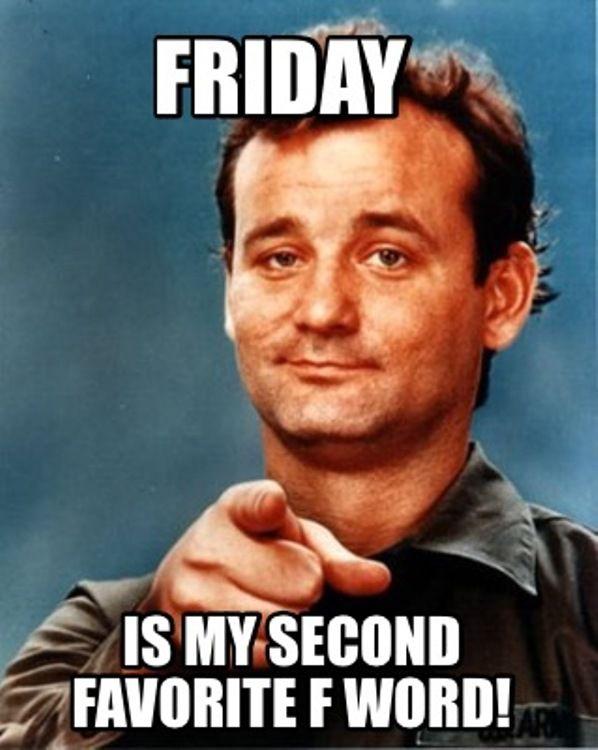 Friday-Meme-Friday-Is-My-Second.jpg